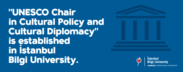 "The ""UNESCO Chair in Cultural Policy and Cultural Diplomacy"" is established in BİLGİ."