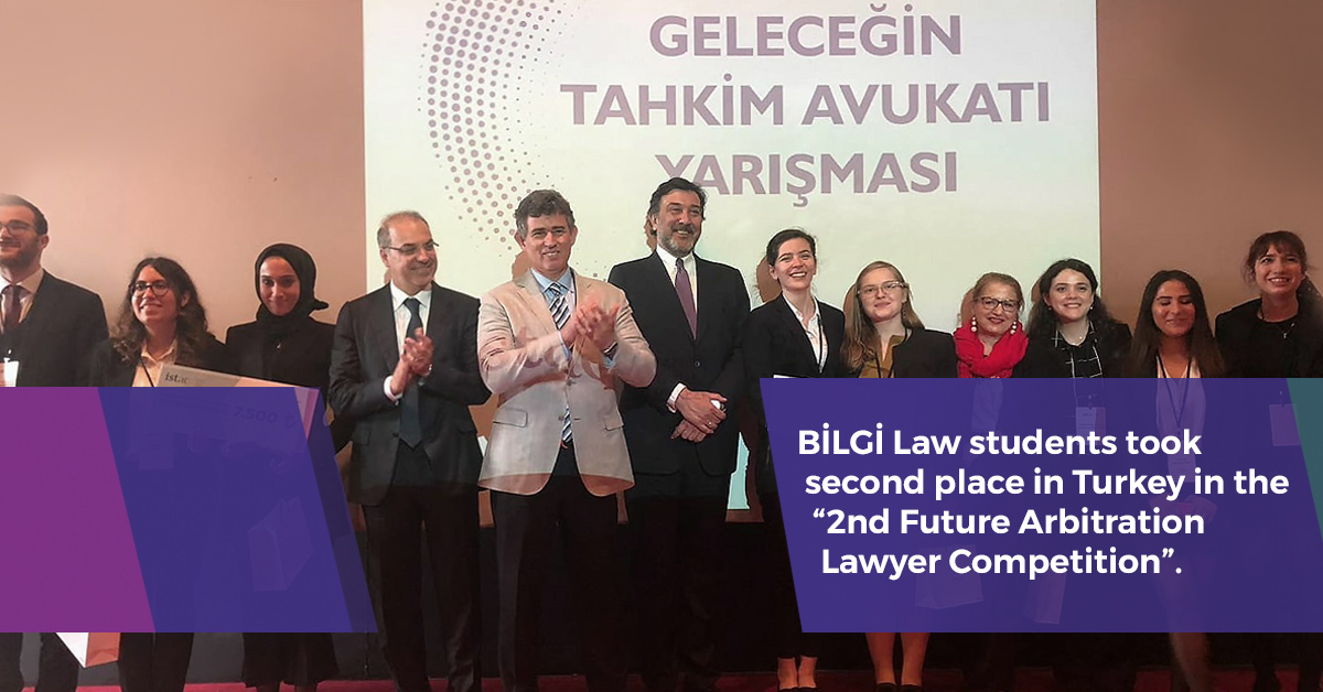 "BİLGİ Law students took second place in Turkey in the ""2nd Future Arbitration Lawyer Competition""."