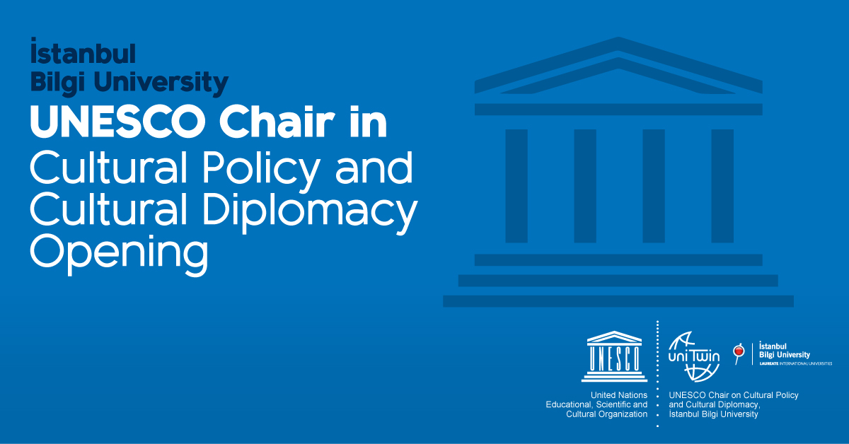 "BİLGİ ""UNESCO Chair in Cultural Policy and Cultural Diplomacy"" Opening"