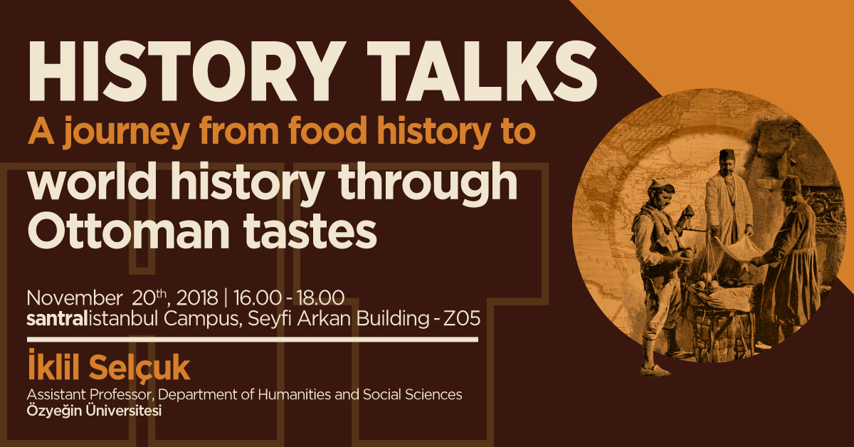 "​History Talks: ""A Journey from Food History to World History through Ottoman Tastes"""