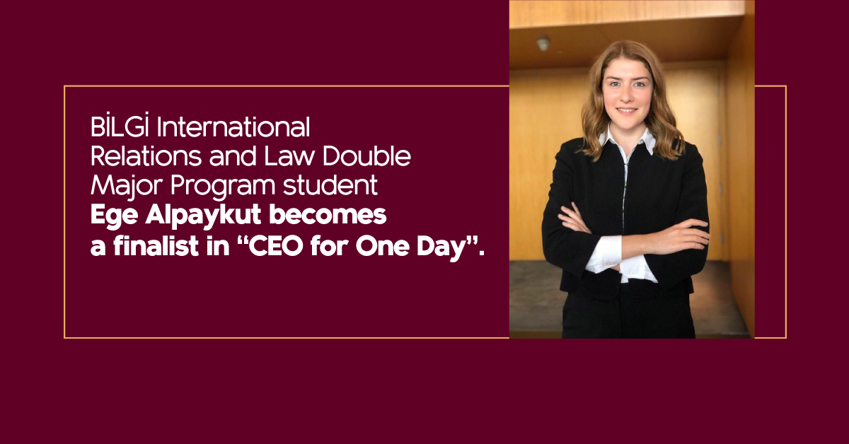 "BİLGİ International Relations and Law Double Major Program student Ege Alpaykut becomes a finalist in ""CEO for One Day""."