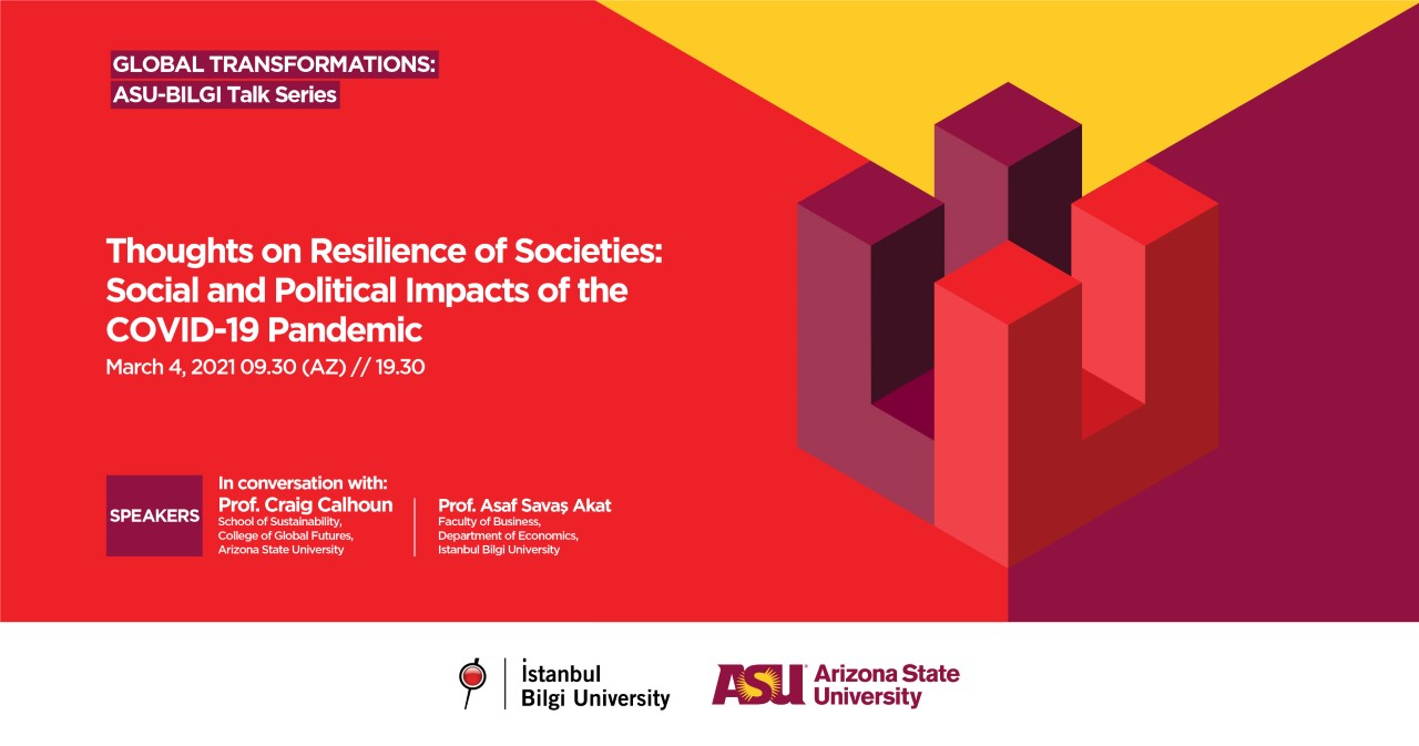 Global Transformations: ASU-BİLGİ Talk Series - Thoughts on Resilience of Societies: Social and Political Impacts of the COVID-19 Pandemic